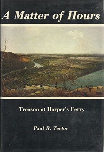 A Matter of Hours: Treason at Harper's Ferry