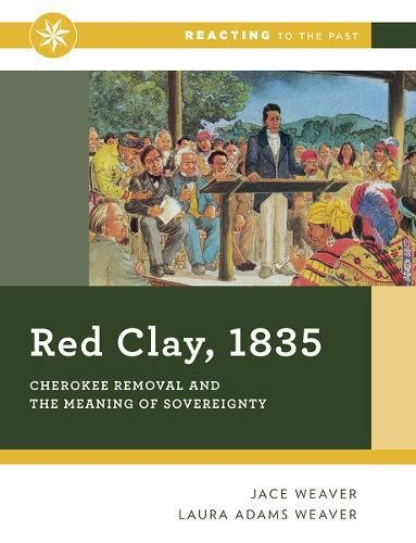 Red Clay, 1835: Cherokee Removal and the Meaning of Sovereignty (Reacting to the Past)