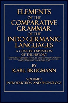 Book Elements of the Comparative Grammar of the Indo-Germanic Languages: Volume I: Introduction and Phonology by Karl Brugmann (2014-09-13)