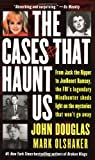 The Cases That Haunt Us, John E. Douglas and Mark Olshaker, 0671017063
