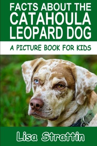 Facts About The Catahoula Leopard Dog (A Picture Book For Kids, Vol 108) pdf