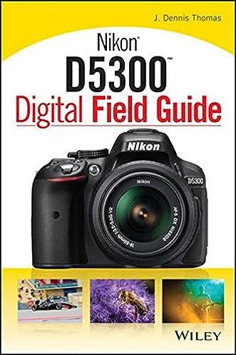 amazon com nikon d5300 digital field guide 9781118867266 j rh amazon com nikon d7000 digital field guide nikon d3300 digital field guide pdf