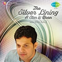 The Silver Lining - A Star Is Born – Mahesh Kale