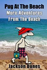 Pug At The Beach, More Adventures From The Beach Kindle Edition