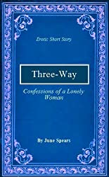 Three-Way (A Short from the Anthology - Confessions of a Lonely Woman)
