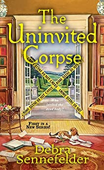 The Uninvited Corpse (A Food Blogger Mystery Book 1) by [Sennefelder, Debra]