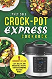 Crock-Pot Express Cookbook: 5 Ingredients or Less - Easy, Healthy, and Irresistible Recipes for Nourishing and Delicious Meals