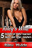 Riley's Wild!: 5 Stories of Milfs, Married Sluts, and other Mayhem