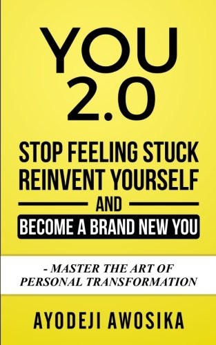 Read Online You 2.0:: Stop Feeling Stuck, Reinvent Yourself, and Become a Brand New You - Master the Art of Personal Transformation ebook