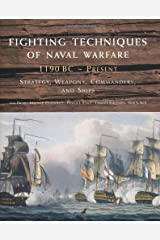 Fighting Techniques of Naval Warfare: Strategy, Weapons, Commanders, and Ships: 1190 BC - Present Hardcover