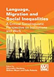 Language, Migration and Social Inequalities : A Critical Sociolinguistic Perspective on Institutions and Work, , 1783091002