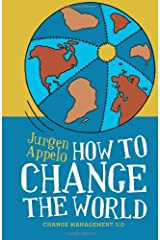How to Change the World: Change Management 3.0 by Jurgen Appelo (1-May-2012) Paperback Paperback