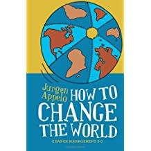 How to Change the World: Change Management 3.0 by Jurgen Appelo (1-May-2012) Paperback