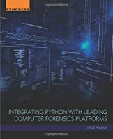 Integrating Python with Leading Computer Forensics Platforms Front Cover