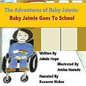 The Adventures of Baby Jaimie: Baby Jaimie Goes to School, Book 2 | Jaimie Hope