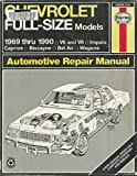 Chevrolet Full Size Models 1969 Thru 1990 V6 and V8, Impala, Caprice, Biscayne, Bel Air, Wagons, Owners Workshop Manual