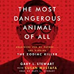 The Most Dangerous Animal of All: Searching for My Father…and Finding the Zodiac Killer | Gary L. Stewart,Susan Mustafa