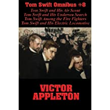 Tom Swift Omnibus #8: Tom Swift and His Air Scout, Tom Swift and His Undersea Search, Tom Swift Among the Fire Fighters, Tom Swift and His Electric Locomotive