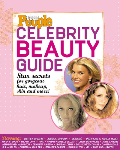 Teen People: Celebrity Beauty Guide: Star Secrets for Gorgeous Hair, Makeup, Skin and More! (Magazine People Fashion)