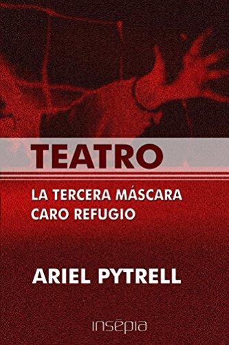 Teatro. La tercera mascara. Caro refugio (Spanish Edition) by [Pytrell,