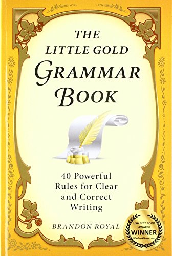 (The Little Gold Grammar Book: 40 Powerful Rules for Clear and Correct Writing)
