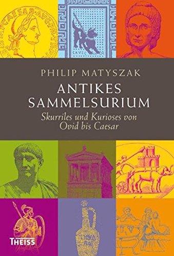 Antikes Sammelsurium: Skurriles und Kurioses von Ovid bis Caesar