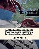 MATLAB. Aplicaciones en la Investigación, la Ingeniería y Las Ciencias Experimentales, Cesar Perez, 1500196983