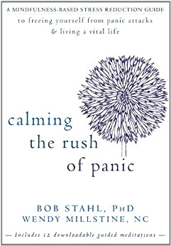 Calming the Rush of Panic: A Mindfulness-Based Stress Reduction Guide to Freeing Yourself from Panic Attacks and Living a Vital by [Stahl, Bob, Millstine, Wendy]