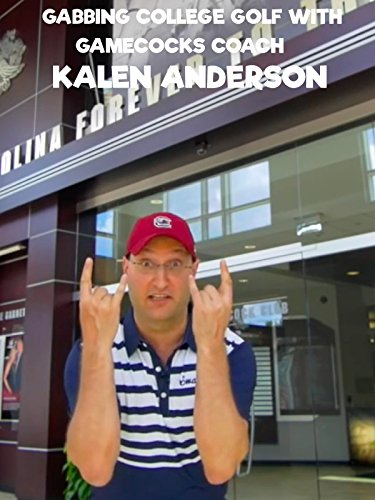 Gabbing College Golf with Gamecocks Coach Kalen Anderson