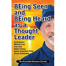 BEing Seen and BEing Heard as a Thought Leader: What's Necessary for Individuals and Businesses to Transition from the Industrial Age to the Social Age (English Edition)