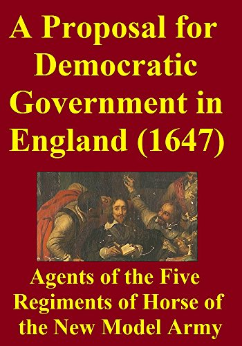 A Proposal for Democratic Government in England (1647) (Oliver Cromwell And The New Model Army)