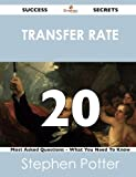 Transfer Rate 20 Success Secrets - 20 Most Asked Questions on Transfer Rate - What You Need to Know, Stephen Potter, 1488519129