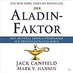 Der Aladin-Faktor [The Aladdin Factor]: Das mentale Erfolgsprogramm für Privatleben und Beruf [The Mental Success Program for Private Life and Work] | Jack Canfield,Mark Victor Hansen