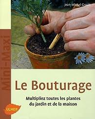 Le Bouturage : Multipliez toutes les plantes du jardin et de la maison par Jean-Michel Groult