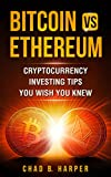 Bitcoin vs Ethereum: Cryptocurrency Investing Tips You Wish You Knew (Cryptocurrency Success Tips Book 1)