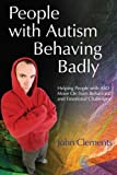 """""""People with Autism Behaving Badly - Helping People with ASD Move On from Behavioral and Emotional Challenges"""" av John Clements"""