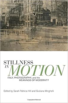 Book Stillness in Motion: Italy, Photography, and the Meanings of Modernity (Toronto Italian Studies)