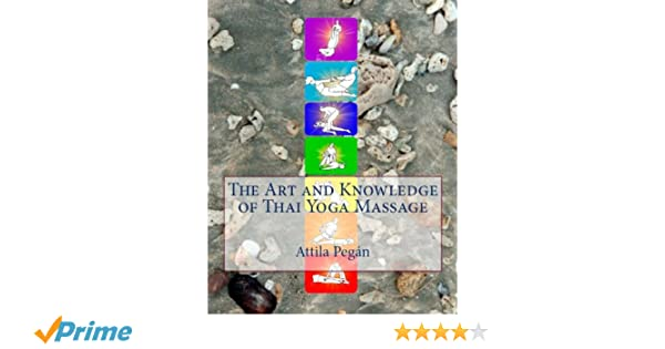 The Art and Knowledge of Thai Yoga Massage: Attila Pegán ...