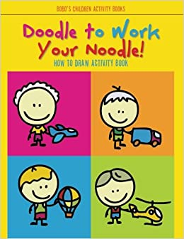 Amazon Com Doodle To Work Your Noodle How To Draw Activity Book