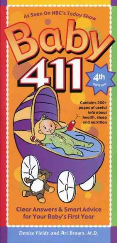 (BABY 411) CLEAR ANSWERS & SMART ADVICE FOR YOUR BABY'S FIRST YEAR BY FIELDS, DENISE(Author)Windsor Peak Press[Publisher]Paperback{Baby 411: Clear Answers & Smart Advice for Your Baby's First Year} on 25 Sep -2009