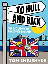 To Hull and Back - On Holiday in Unsung Britain