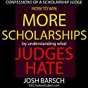 Confessions of a Scholarship Judge: How Your Kid Can Easily Win $100,000 in Scholarships Audiobook by Josh Barsch Narrated by Kirk Hanley