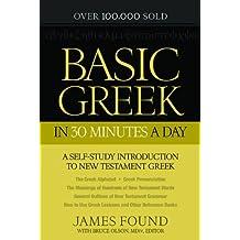 Basic Greek in 30 Minutes a Day: A Self-Study Introduction to New Testament Greek (Self Study New Testament Greek)