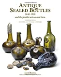 Antique Sealed Bottles 1640-1900: And the Families that Owned Them