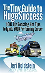 The Tiny Guide To Huge Success: 100 Biz Boosting Hot Tips to Ignite Your Performing Career