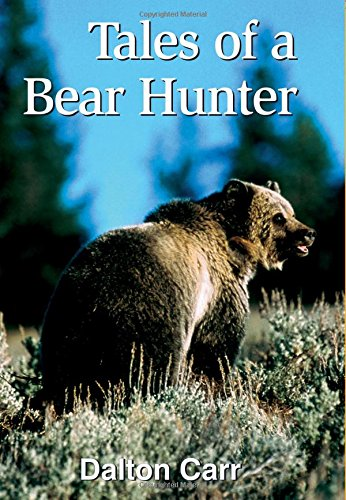 Read Online Tales of a Bear Hunter: Forty-One Years of Recollections from a Professional Bear Hunter pdf