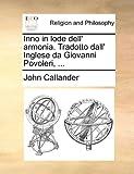 Inno in Lode Dell' Armonia Tradotto Dall' Inglese Da Giovanni Povoleri, John Callander, 1140892002