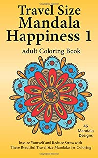 Travel Size Mandala Happiness 1 Adult Coloring Book Inspire Yourself And Reduce Stress With