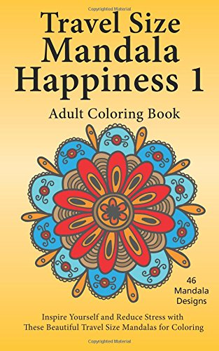 Travel Size Mandala Happiness 1, Adult Coloring Book: Inspire Yourself and Reduce Stress with these Beautiful Mandalas for Coloring (Volume 1) pdf epub