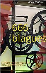 666 Blagues: Politiciens, médecins, voisins, bons mots, proverbes absurdes, ...